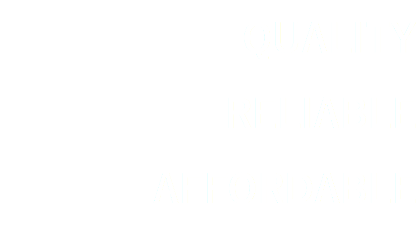 QUALITY RELIABLE AFFORDABLE